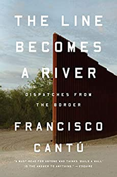 The Line Becomes a River: Dispatches from the Border by [Francisco Cantú]