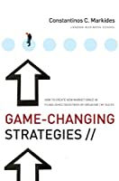 Game-Changing Strategies: How to Create New Market Space in Established Industries by Breaking the Rules (J-B US non-Franchise Leadership)