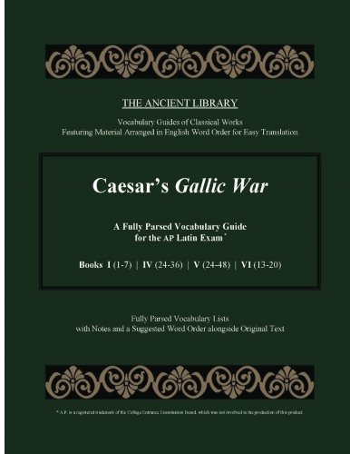 Caesar's Gallic War: A Fully Parsed Vocabulary Guide for the AP Latin Exam:...