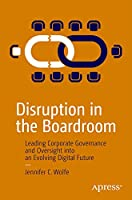Disruption in the Boardroom: Leading Corporate Governance and Oversight into an Evolving Digital Future Front Cover
