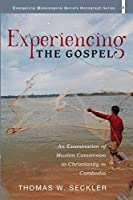 Experiencing the Gospel: An Examination of Muslim Conversion to Christianity in Cambodia (Evangelical Missiological Society Monograph Series)