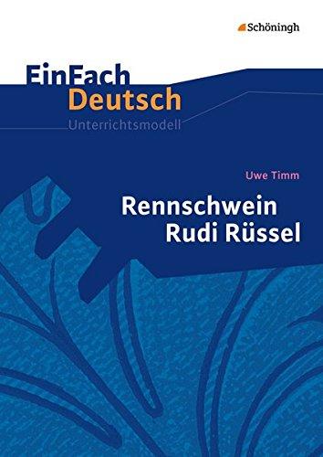 EinFach Deutsch Unterrichtsmodelle: Uwe Timm: Rennschwein Rudi Rüssel: Klassen 5 - 7