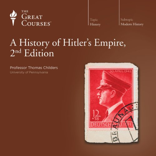 A History of Hitler's Empire, 2nd Edition                   Written by:                                                                                                                                 Thomas Childers,                                                                                        The Great Courses                               Narrated by:                                                                                                                                 Thomas Childers                      Length: 6 hrs and 23 mins     6 ratings     Overall 4.5