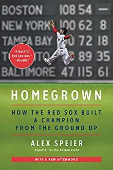 Homegrown  How the Red Sox Built a Champion from the Ground Up