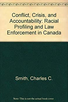 Paperback Conflict, Crisis, and Accountability: Racial Profiling and Law Enforcement in Canada Book