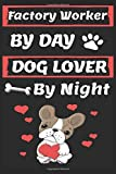 factory worker By Day Dog Lover By Night: Funny factory workers Journal /Notebook 6x9 inch 110 pages model 3, Great Thank You Gift Idea For factory ... 110 Pages , 6x9 Softcover, Matte Finish cover