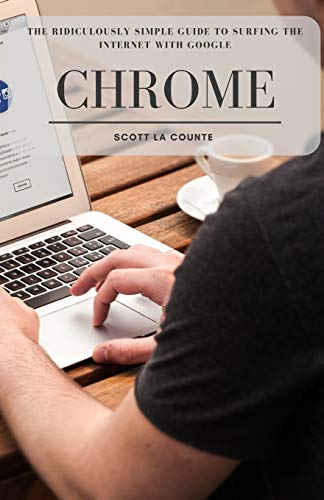 The Ridiculously Simple Guide to Surfing the Internet With Google Chrome