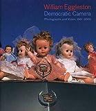 William Eggleston: Democratic Camera; Photographs and Video, 1961-2008