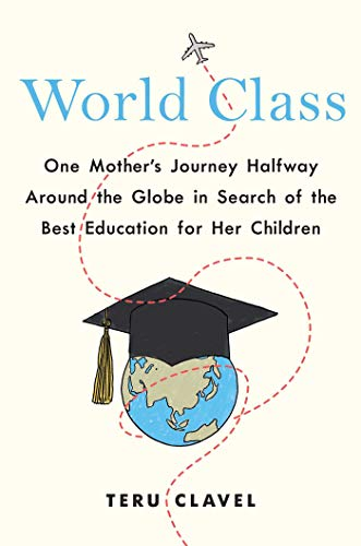 Compare Textbook Prices for World Class: One Mother's Journey Halfway Around the Globe in Search of the Best Education for Her Children  ISBN 9781501192975 by Clavel, Teru