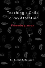 Teaching A Child to Pay Attention: Proverbs 4:20-27