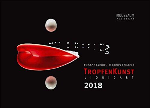 Tropfenkunst 2018 - Liquid Art - Hochwertiger Posterkalender mit Makrofotografien tanzender Wassertropfen im Farbrausch - Format 68,5 x 49,5 cm: LiquidArt