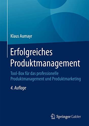 Erfolgreiches Produktmanagement: Tool-Box für das professionelle Produktmanagement und Produktmarketing