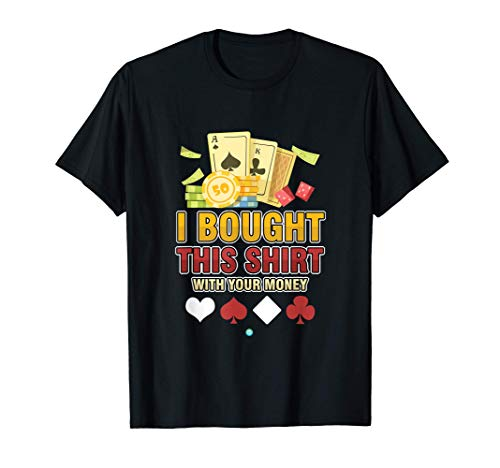 I Bought This S... With Your Money - Poker Gift Idea Camiseta