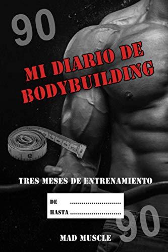Mi diario de Bodybuilding, Tres meses de entrenamiento: Agenda de Bodybuilding, Diario de Entrenamiento, Programa de Desarrollo Muscular o Objetivo ... Medidas, Motivaciones, para Músculos al Top