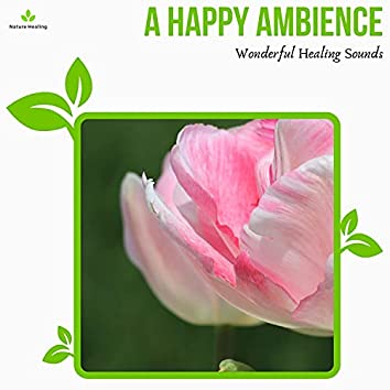 A Happy Ambience - Wonderful Healing Sounds