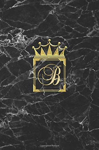B: Cute Monogram Initial Letter B Crown Notebook. Classy Woman Blank Lined Diary & Journal. Personalized Notepad for Girls. Black and Gold Marble Design Edition.