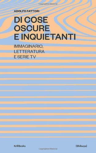 Di Cose Oscure e Inquietanti: Immaginario, Letteratura e Serie TV
