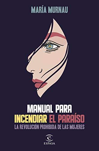 Manual para incendiar el paraíso: La revolución prohibida de las ...