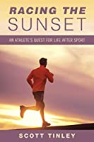 Racing the Sunset: How Athletes Survive, Thrive, or Fail in Life After Sport
