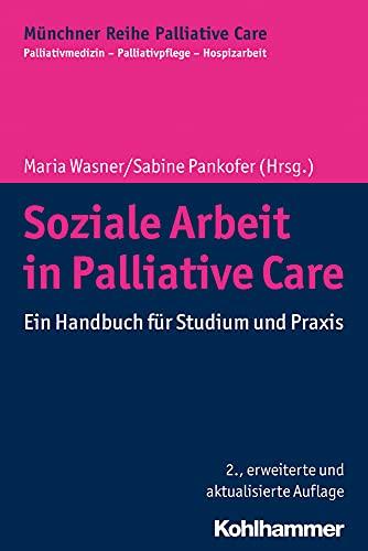 Soziale Arbeit in Palliative Care: Ein Handbuch für Studium und Praxis (Münchner Reihe Palliative Care: Palliativmedizin - Palliativpflege - Hospizarbeit, 11, Band 11)