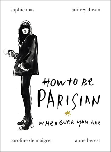 How To Be Parisian: Wherever You...