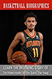 Basketball Biographies: Learn The Inspiring Story Of The Atlanta Hawks' All-Star Guard, Trae Young: Inspiring Basketball Biography Book (English Edition)