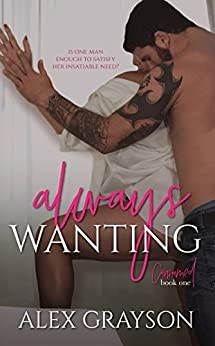 Always Wanting, The Consumed Series, Book One by [Alex Grayson, Rebel Edit and Design, TheStable Models and Photography]