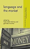 Language and the Market (Language and Globalization)