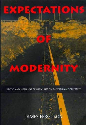 Expectations of Modernity: Myths and Meanings of Urban Life on the Zambian Copperbelt (Volume 57) (Perspectives on South