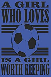 Blue A Girl Who Loves Soccer Is A Girl Worth Keeping Journal
