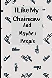 I Like My Chainsaw And Maybe 3 People: Woodworking Notebook to Write in