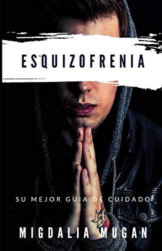 Esquizofrenia: Su mejor guia de cuidado (Spanish Edition)