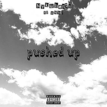 Pushed Up (feat. Xnmi)
