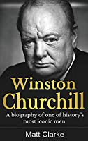 Winston Churchill: A Biography of one of history's most iconic men
