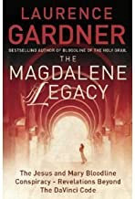 The Magdalene Legacy : The Jesus and Mary Bloodline Conspiracy : Revelations Beyond The Da Vinci Code