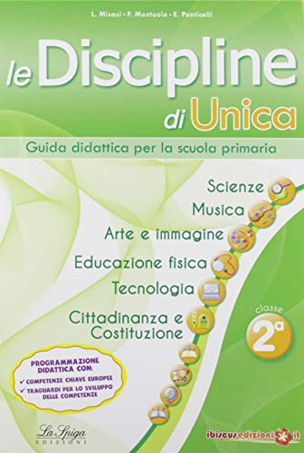 Le discipline di Unica. Scienze, musica, arte e immagine, educazione fisica, tecnologia, cittadinanza e Costituzione. Per la 2ª classe elementare