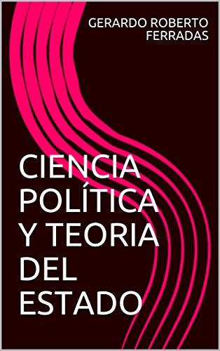 CIENCIA POLÍTICA Y TEORIA DEL ESTADO eBook: FERRADAS, GERARDO ROBERTO: Amazon.es: Tienda Kindle