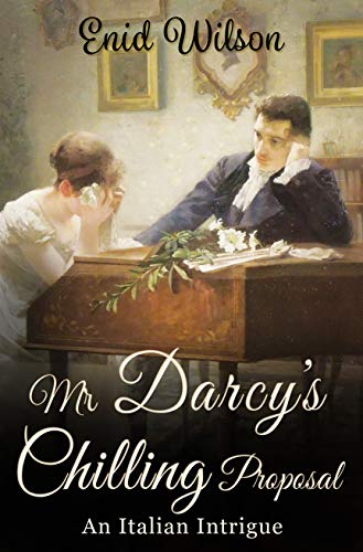 Mr Darcy\'s Chilling Proposal: An Italian Intrigue (English Edition)
