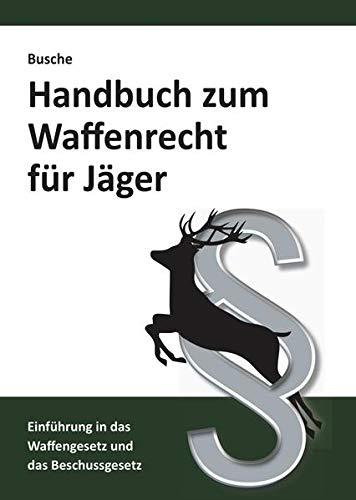 Handbuch zum Waffenrecht für Jäger 2020: Einführung in das Waffengesetz und das Beschussgesetz (Praxiswissen zum Waffenrecht)