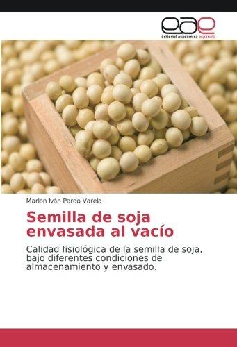 Semilla de soja envasada al vacío: Calidad fisiológica de la semilla de soja, bajo diferentes condiciones de almacenamiento y envasado.
