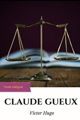 Claude Gueux: un court roman de Victor Hugo paru en 1834 et dénonçant les conditions de détention au xixe siècle, la disproportion des délits et des ... cette même époque, ainsi que la peine de mort