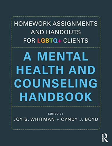 Compare Textbook Prices for Homework Assignments and Handouts for LGBTQ+ Clients: A Mental Health and Counseling Handbook 1 Edition ISBN 9780367542696 by Whitman, Joy S.,Boyd, Cyndy J.