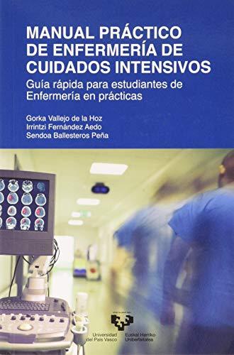 Manual Práctico De Enfermería de cuidados intensivos: Guía rápida para estudiantes de Enfermería en prácticas (Manuales Universitarios)