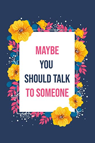 Maybe you should talk to someone Journal: A Therapist, HER Therapist, and Our Lives Revealed,Lined Notebook / Journal Gift , 120 Pages 6X9 ,Soft Cover ,Matte Finish