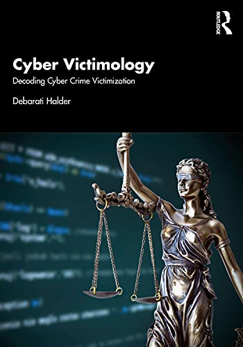Cyber Victimology: Decoding Cyber Crime Victimization