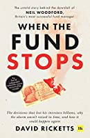 When the Fund Stops: The Untold Story Behind the Downfall of Neil Woodford, Britain's Most Successful Fund Manager
