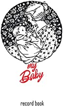 my baby record book: Clean simple and minimalist Daily Log Book for Babies, Newborn Care Book, daycare , Baby Health Book And Tracker for Newborns.