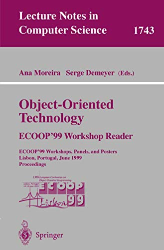 Object-Oriented Technology. ECOOP'99 Workshop Reader: ECOOP'99 Workshops, Panels, and Posters, Lisbon, Portugal, June 14-18, 1999 Proceedings (Lecture Notes in Computer Science (1743), Band 1743)