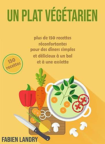 Couverture du livre Un plat végétarien: plus de 150 recettes réconfortantes pour des dîners simples et délicieux à un bol et à une assiette