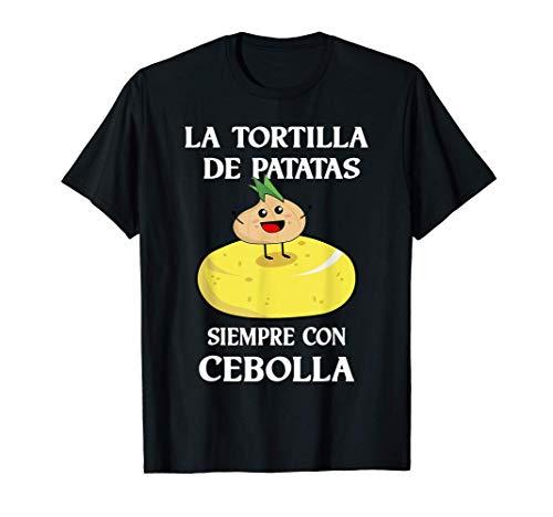 La Tortilla de Patatas siempre con Cebolla Camiseta